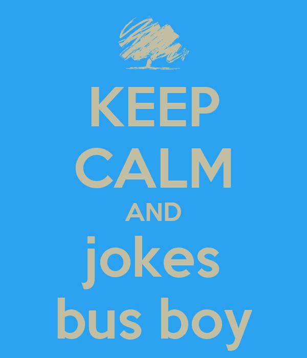 KEEP CALM AND jokes bus boy