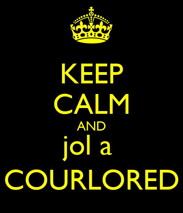 KEEP CALM AND jol a  COURLORED