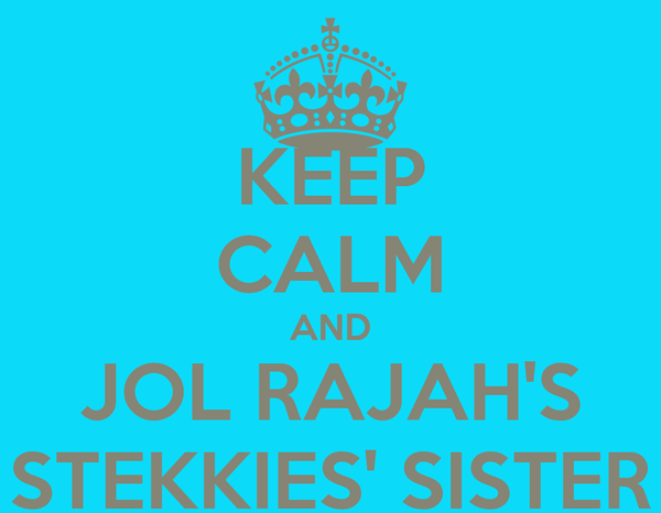 KEEP CALM AND JOL RAJAH'S STEKKIES' SISTER
