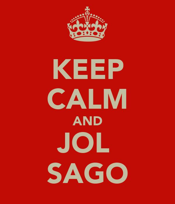 KEEP CALM AND JOL  SAGO