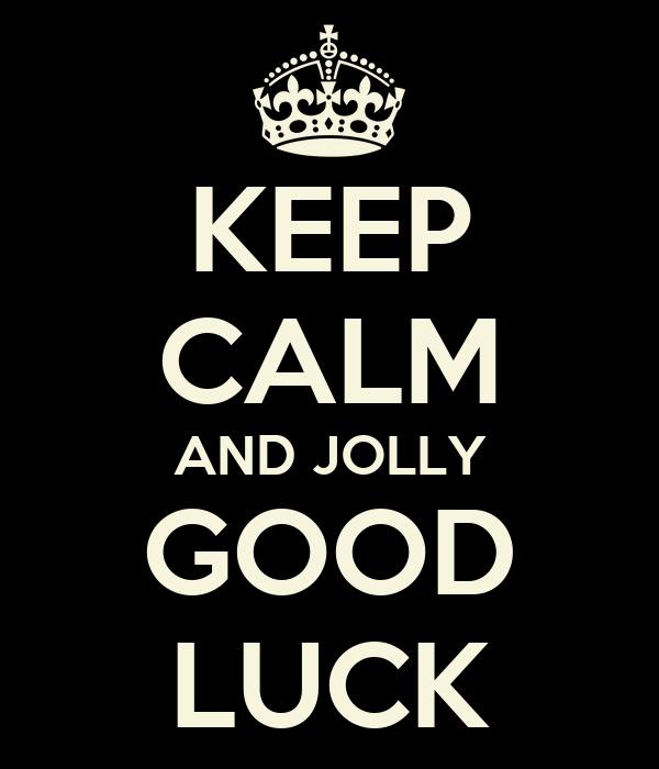 KEEP CALM AND JOLLY GOOD LUCK