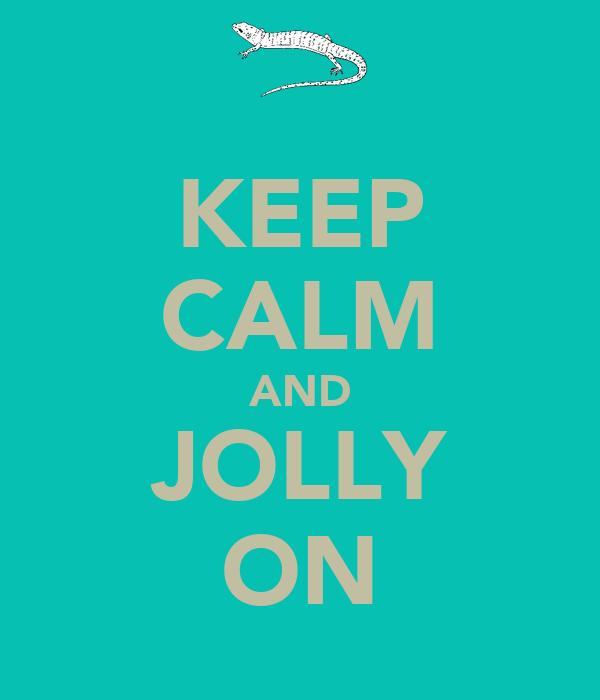 KEEP CALM AND JOLLY ON