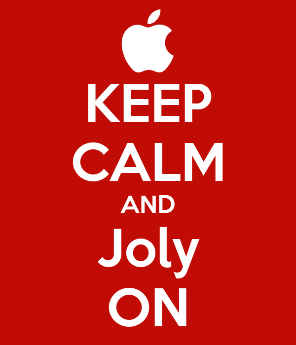 KEEP CALM AND Joly ON