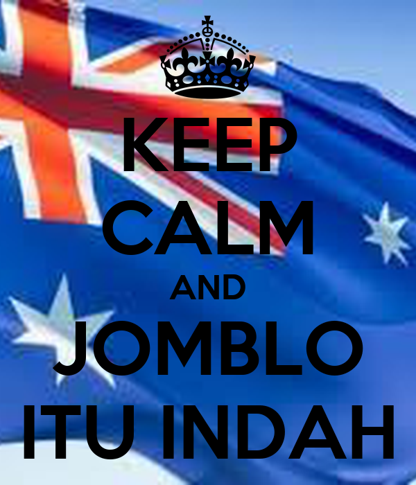 KEEP CALM AND JOMBLO ITU INDAH