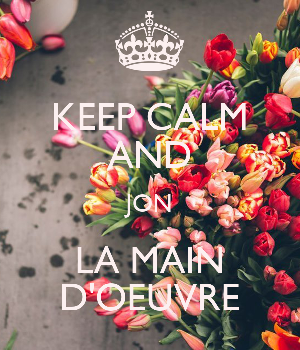 KEEP CALM AND JON LA MAIN D'OEUVRE