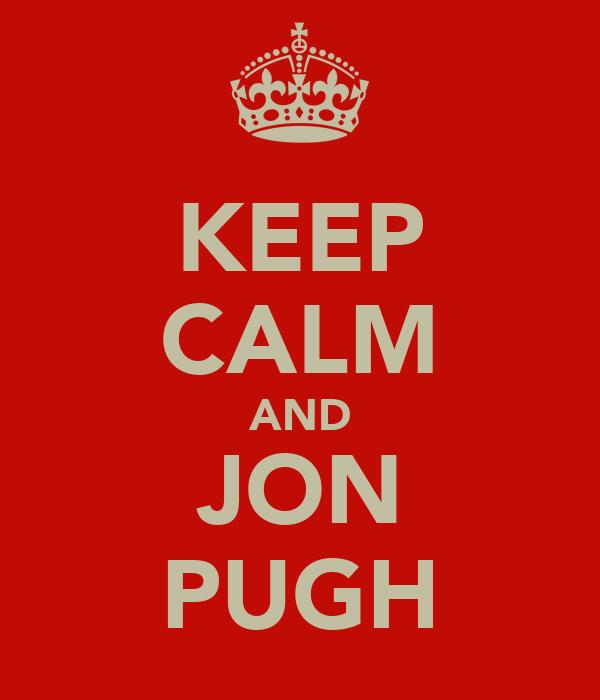 KEEP CALM AND JON PUGH