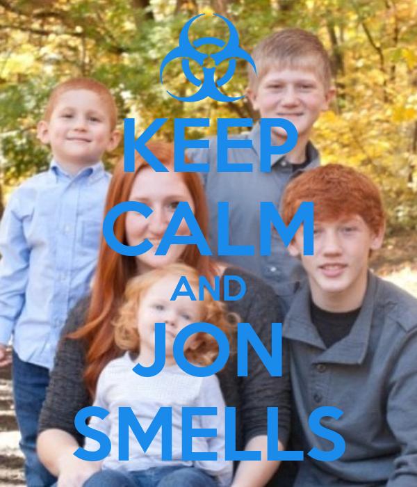 KEEP CALM AND JON SMELLS