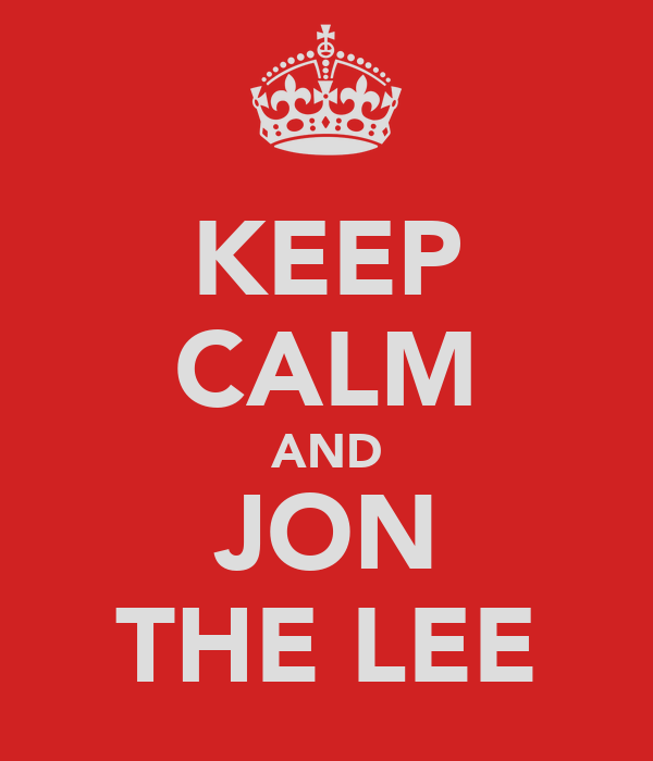 KEEP CALM AND JON THE LEE