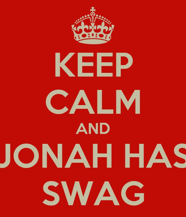 KEEP CALM AND JONAH HAS SWAG