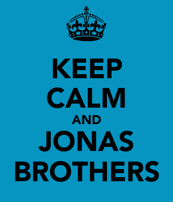 KEEP CALM AND JONAS BROTHERS