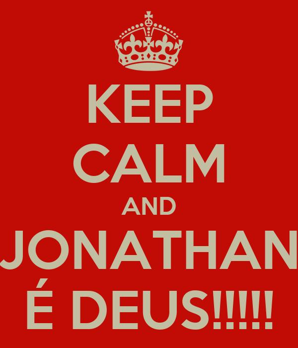 KEEP CALM AND JONATHAN É DEUS!!!!!
