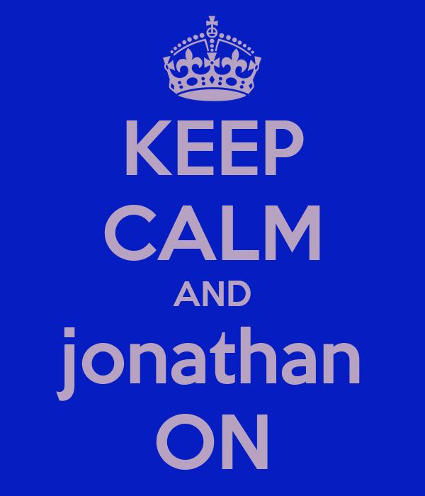 KEEP CALM AND jonathan ON