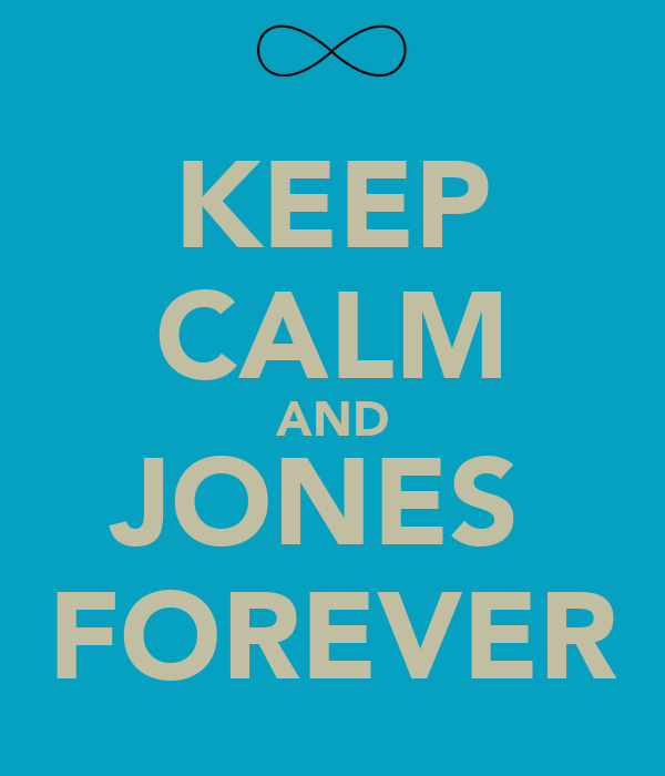 KEEP CALM AND JONES  FOREVER