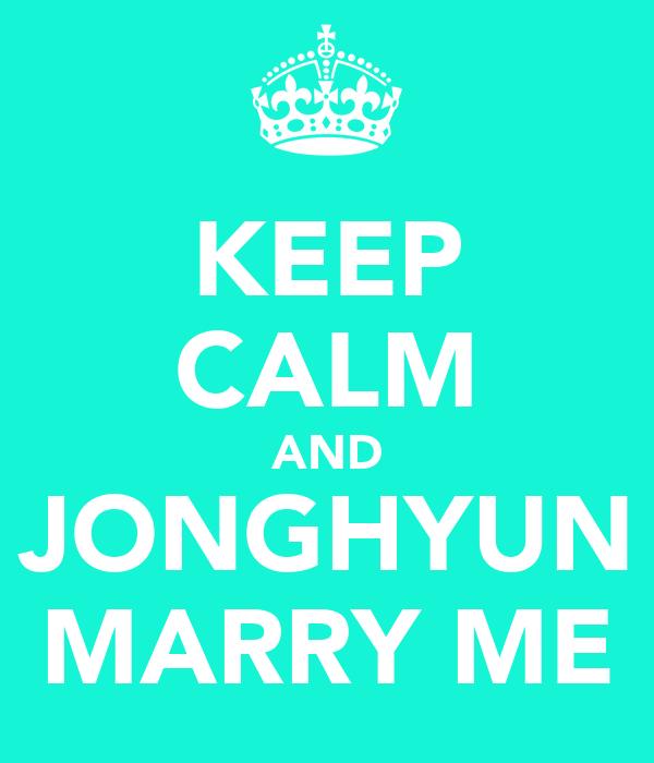 KEEP CALM AND JONGHYUN MARRY ME