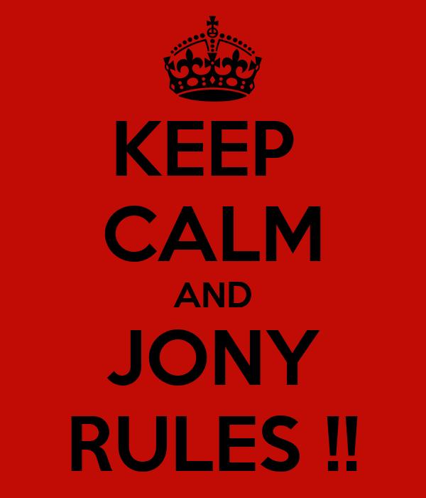 KEEP  CALM AND JONY RULES !!