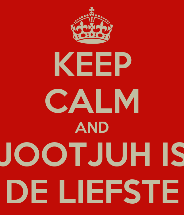 KEEP CALM AND JOOTJUH IS DE LIEFSTE