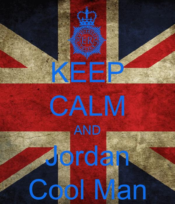KEEP CALM AND Jordan Cool Man
