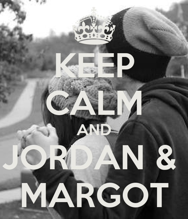 KEEP CALM AND JORDAN &  MARGOT