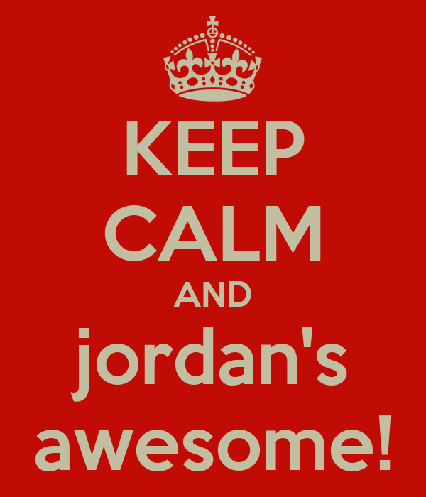 KEEP CALM AND jordan's awesome!