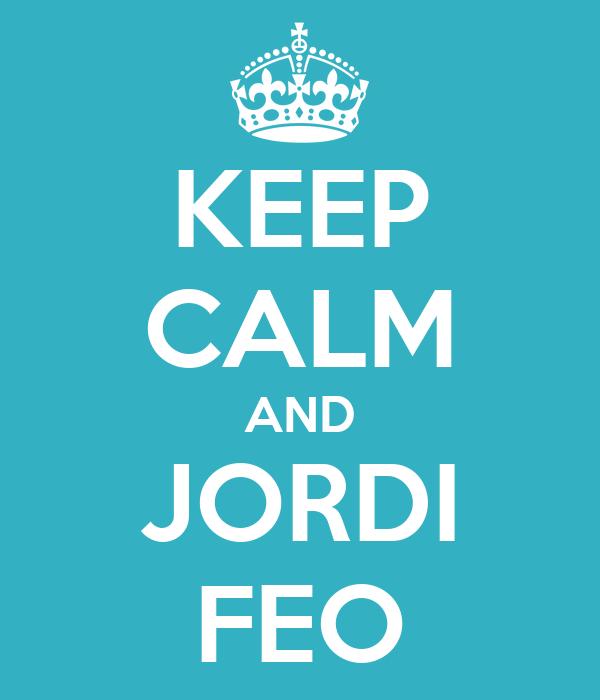 KEEP CALM AND JORDI FEO