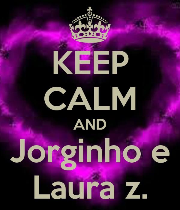 KEEP CALM AND Jorginho e Laura z.