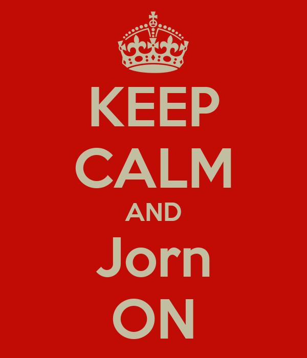 KEEP CALM AND Jorn ON