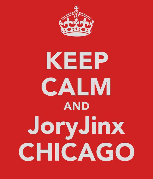 KEEP CALM AND JoryJinx CHICAGO