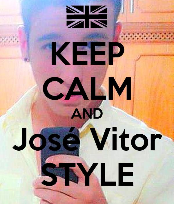KEEP CALM AND José Vitor STYLE