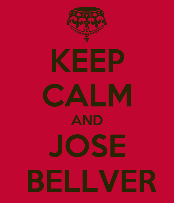 KEEP CALM AND JOSE  BELLVER