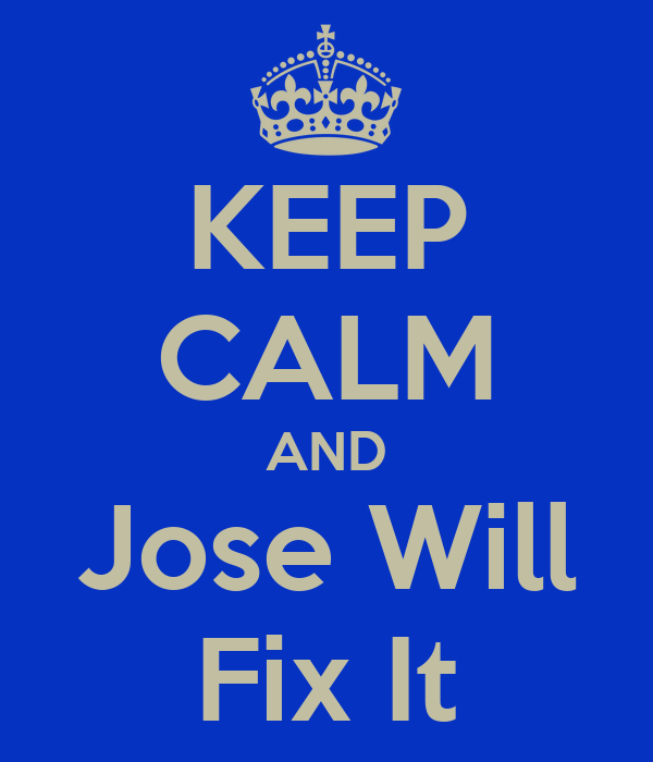 KEEP CALM AND Jose Will Fix It