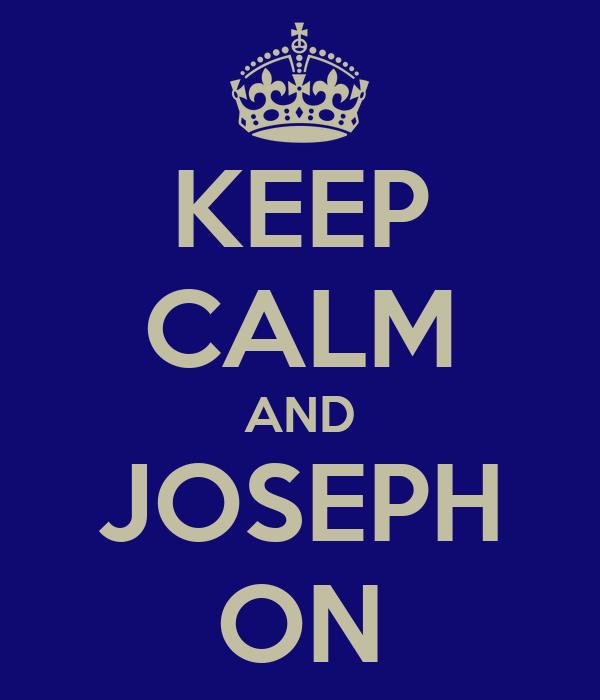 KEEP CALM AND JOSEPH ON