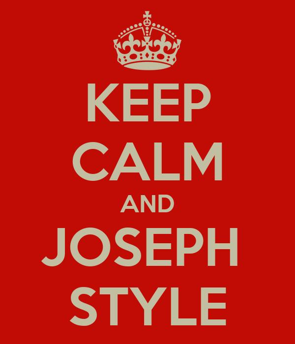 KEEP CALM AND JOSEPH  STYLE