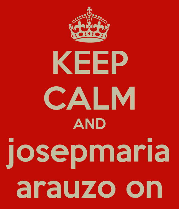 KEEP CALM AND josepmaria arauzo on