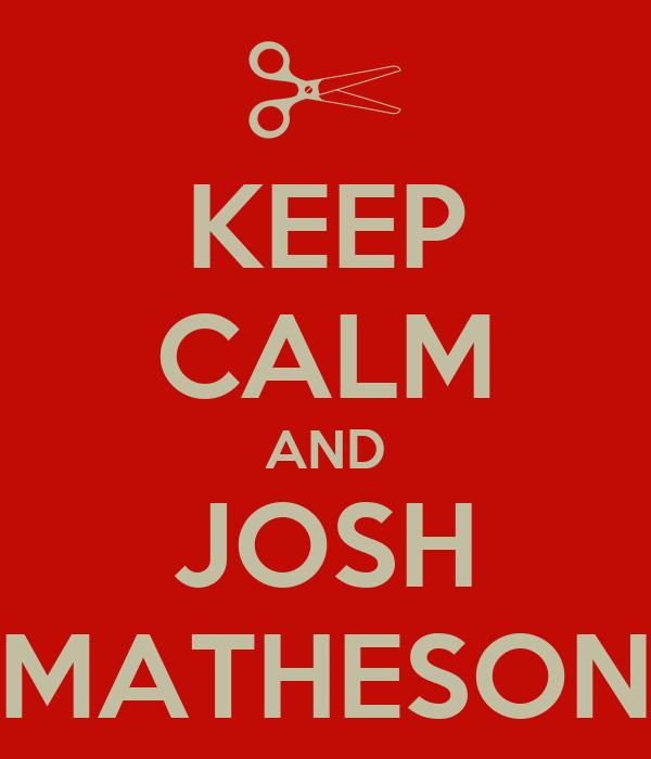 KEEP CALM AND JOSH MATHESON