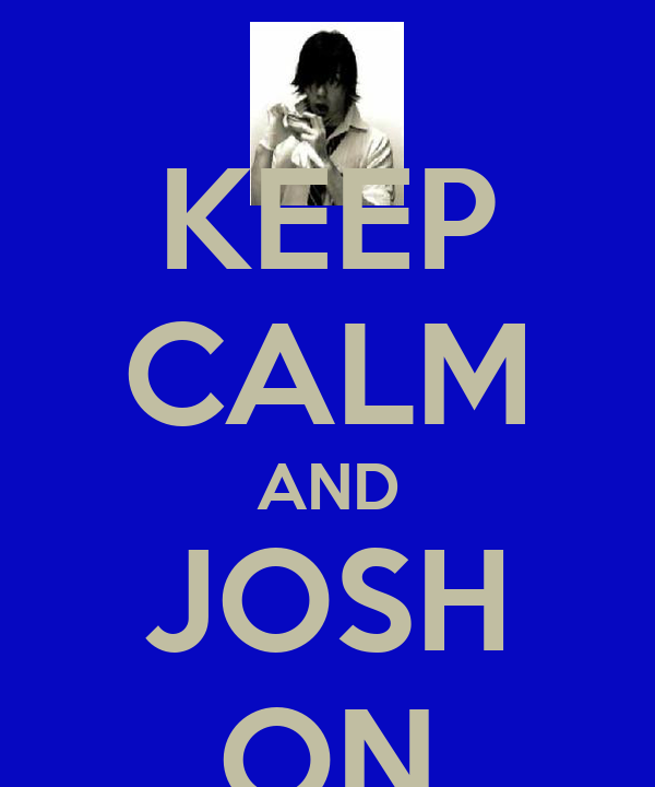 KEEP CALM AND JOSH ON