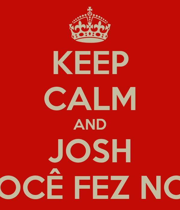 KEEP CALM AND JOSH SABEMOS O QUE VOCÊ FEZ NO VERÃO PASSADO.