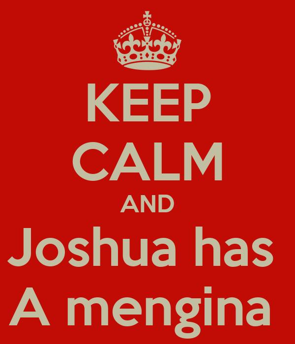 KEEP CALM AND Joshua has  A mengina