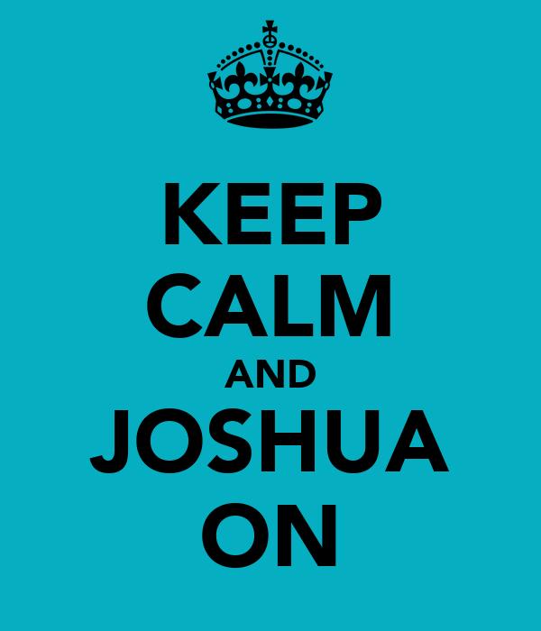 KEEP CALM AND JOSHUA ON
