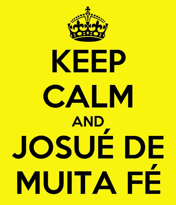 KEEP CALM AND JOSUÉ DE MUITA FÉ