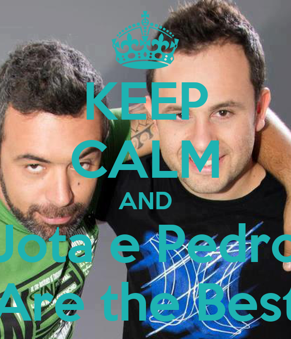 KEEP CALM AND Jota e Pedro Are the Best
