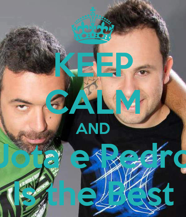 KEEP CALM AND Jota e Pedro Is the Best