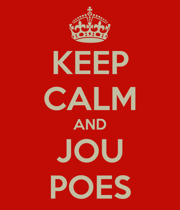 KEEP CALM AND JOU POES