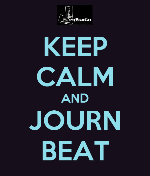 KEEP CALM AND JOURN BEAT