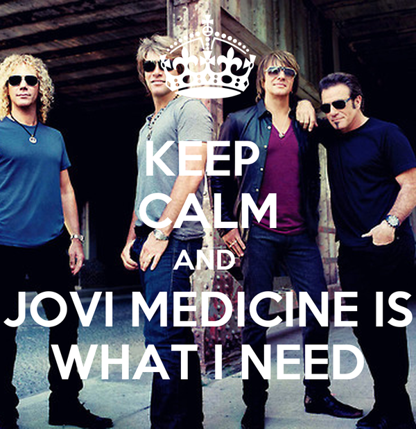 KEEP  CALM AND  JOVI MEDICINE IS WHAT I NEED