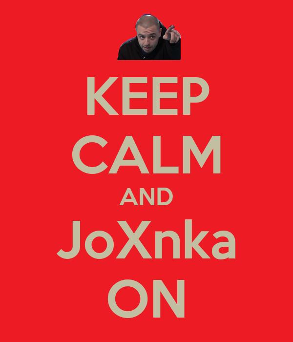 KEEP CALM AND JoXnka ON