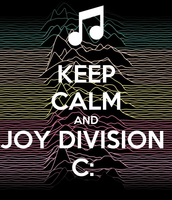 KEEP CALM AND JOY DIVISION  C: