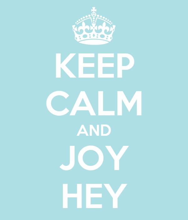 KEEP CALM AND JOY HEY