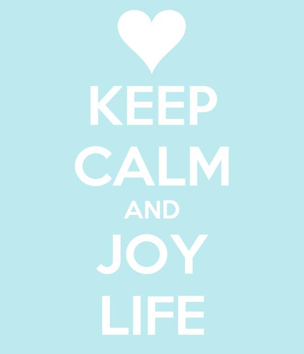 KEEP CALM AND JOY LIFE