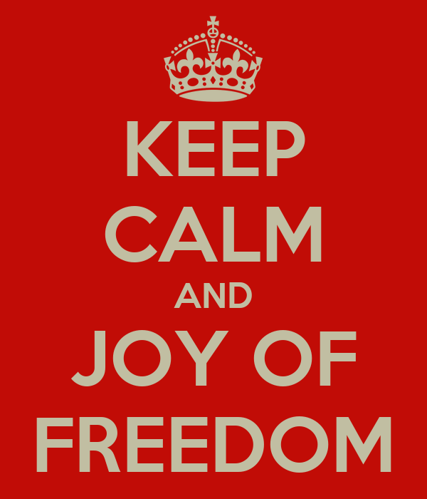 KEEP CALM AND JOY OF FREEDOM