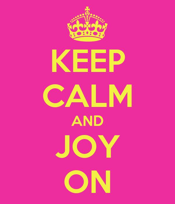 KEEP CALM AND JOY ON